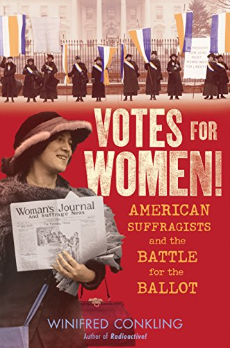 Votes for Women!: American Suffragists and the Battle for the Ballot by Winifred Conkling