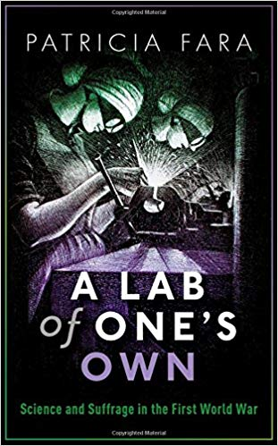 A Lab of One's Own: Science and Suffrage in the First World War by Patricia Fara