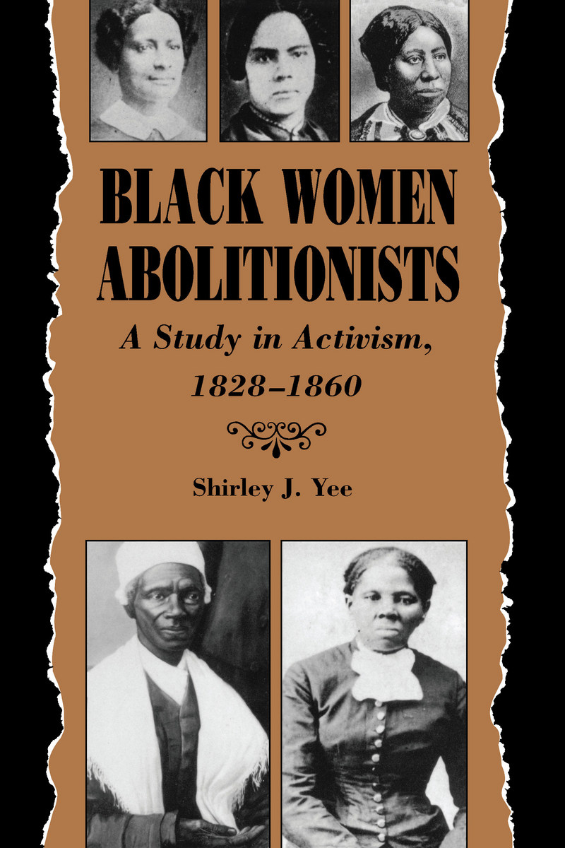 Black Women Abolitionists: Study In Activism, 1828-1860 by Shirley J. Yee