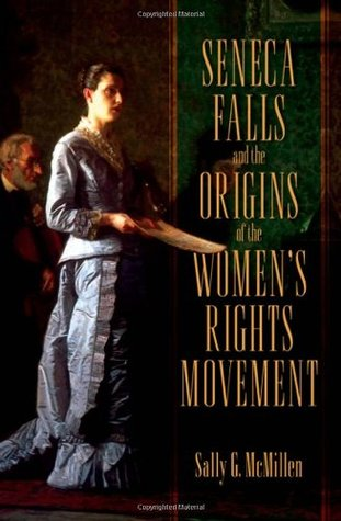 Seneca Falls and the Origins of the Women's Rights Movement by Sally G. McMillan