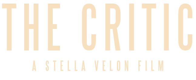 THE CRITIC | A Stella Velon Film