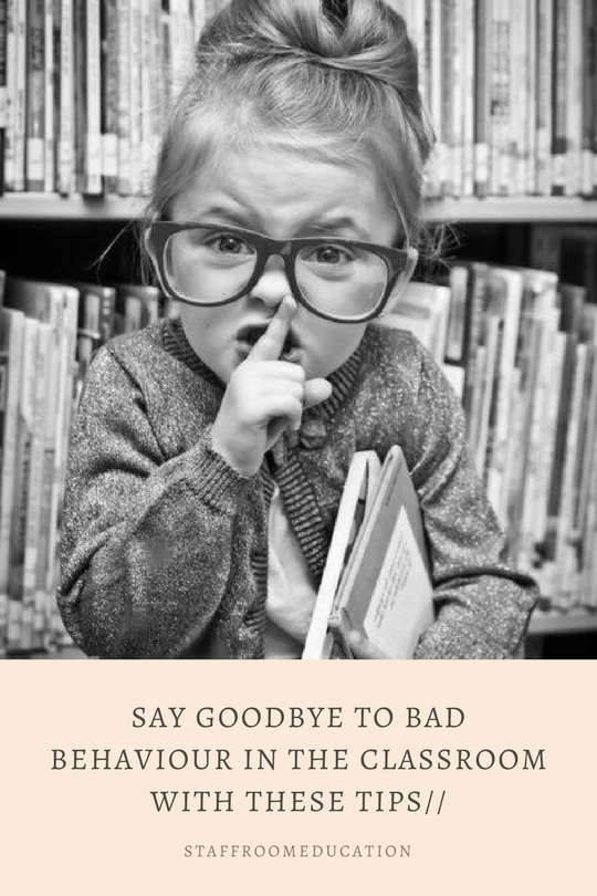 SAY GOODBYE TO BAD BEHAVIOR IN THE CLASSROOM WITH THESE TIPS