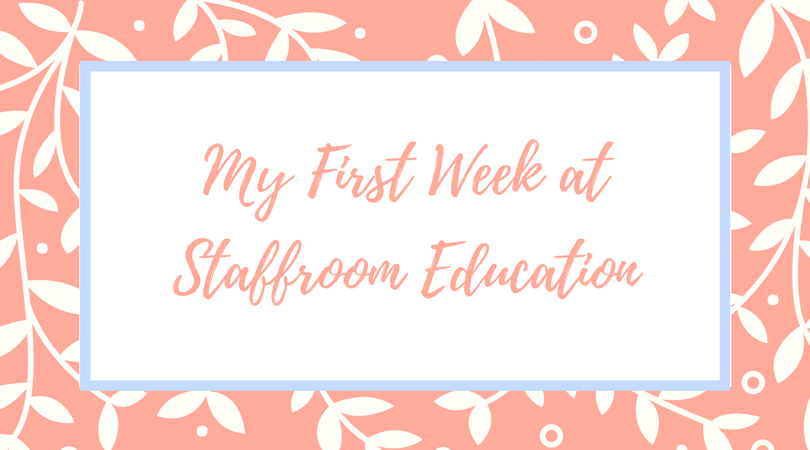 My First Week at Staffroom Education