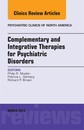 Complementary and Integrative Therapies for Psychiatric Disorders - Philip R. MuskinPatricia L. GerbargRichard P. BrownPSYCHIATRIC CLINICS OF NORTH AMERICAwww.psych.theclinics.com/issuesMarch 2013 2013 • Volume 36 • Number 1
