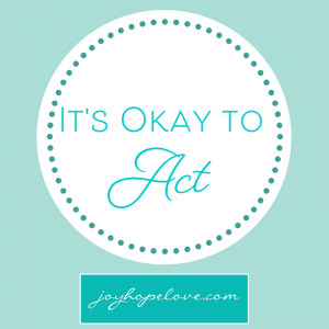 It's Okay to Act