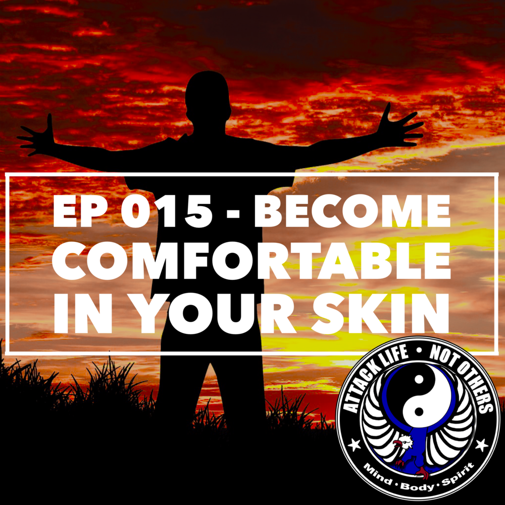 Ep 015 - Become Comfortable In Your Skin
