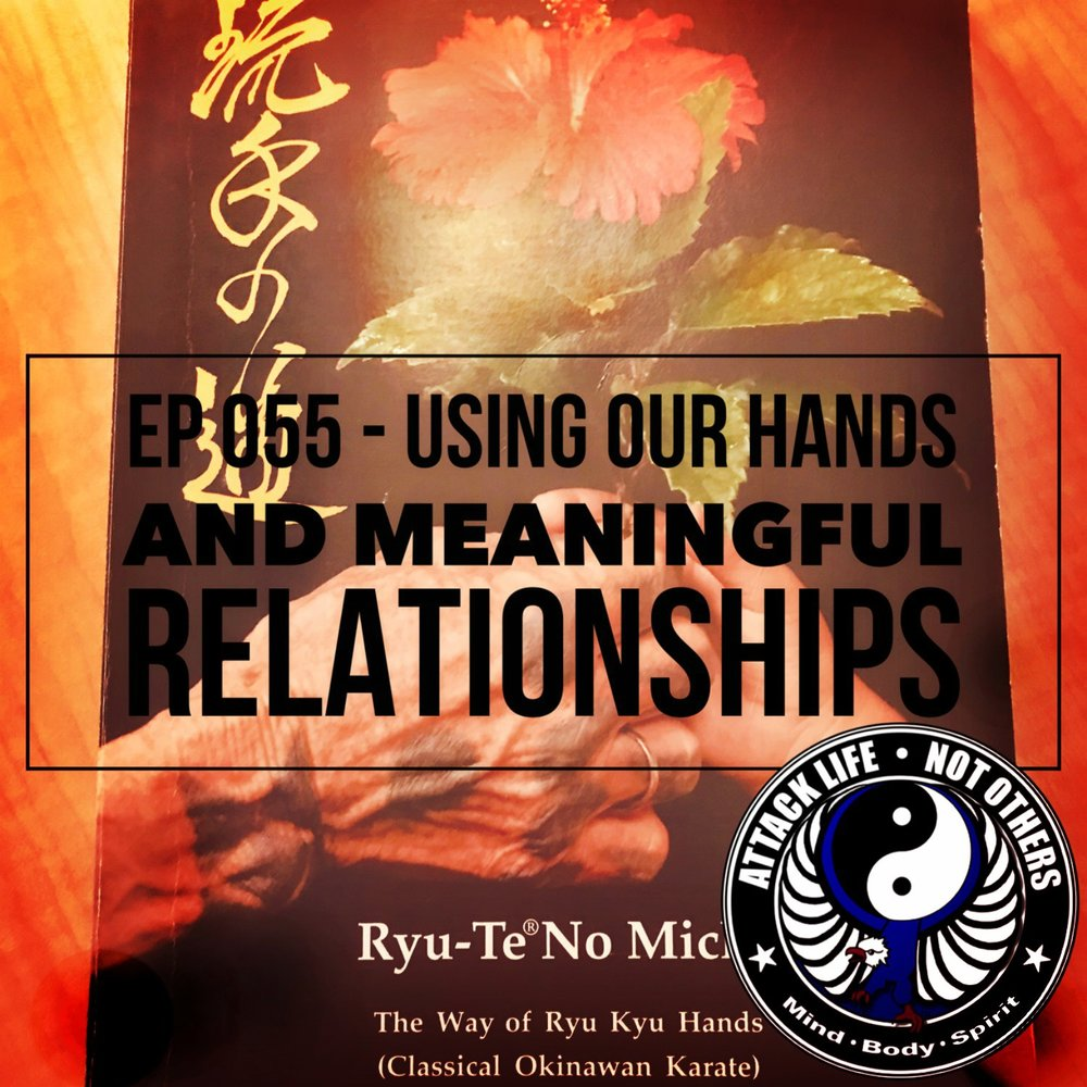 Ep 055 - Using Our Hands and Meaningful Relationships