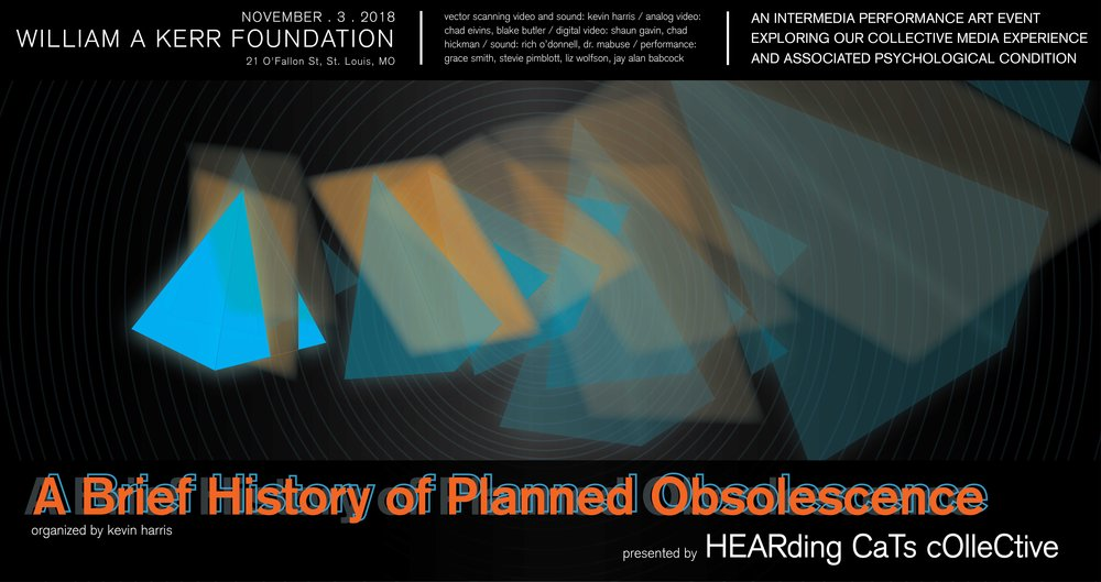 A Brief History of Planned Obsolescence 11.3_2018 - HEARding Cats Collective is pleased to announce A brief history of planned obsolescence - a three-act / performance art / intermedia / representation of our moment in time.