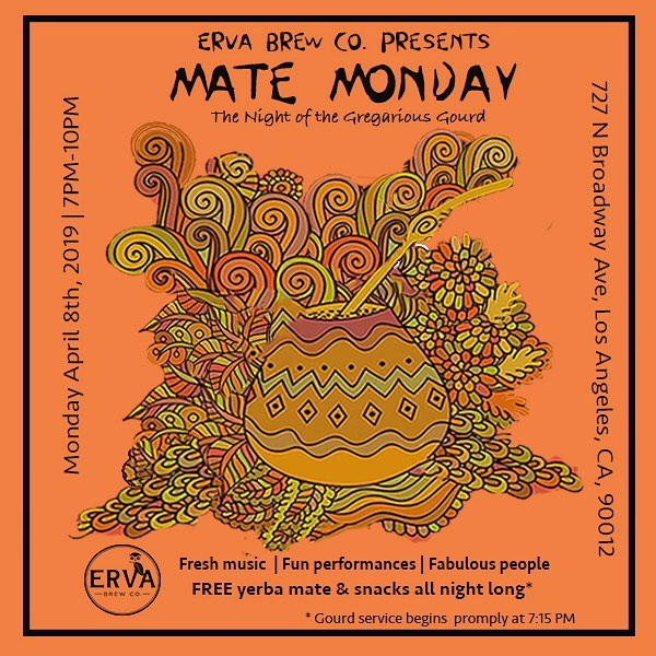 🌿Erva Brew Co. presents 🌿 ✨Mate Monday II : The Night of the Gregarious Gourd✨ Monday April 8th, 2019 | 7PM-10PM | Erva Brew Co. 📍727 North Broadway Ave. Los Angeles, CA 90027 . . . . . . . . . . . . .  @drinkerva would like to cordially invite you to the 2nd installment of our new monthly event series, #MATEMONDAYS !  🌿💃🏽🍹✌🏽🌎 Connect with fellow Angeleno #mate drinkers/ enthusiasts, and introduce new friends to the traditions surrounding #yerbamate as we enjoy a jam-packed evening of mate-powered festivities ! 🎉  The Night of the Gregarious Gourd will include:  ⋙ A traditional yerba mate circle ceremony, with meaningful and mindful discussions around the gregarious gourd* 🌿 ⋙ Live musical & dance performances 🎶🎶🎶 ⋙ Great tunes & dance floor 💃🏽 ⋙ Open bar [yerba mate style] with marvelous mate mixologists 🍹🍹🍹 ⋙ Free snacks and drinks ( with bottles of cold-brew & looseleaf available for purchase)   *Traditional gourd ceremony will begin promptly at 7:15 PM - feel free to arrive at any time during the event! However, we encourage anyone who would like experience the ceremony in its entirety to arrive early. :)   **RSVP !! —  link in bio. Invite friends, and SHARE! We can't wait to share this special evening with you!**  #matemonday #drinkmoremate #drinkerva #mate #weloveourcommunity #kindnessisbadass #yerbamatetea #vodkamate #losangeles