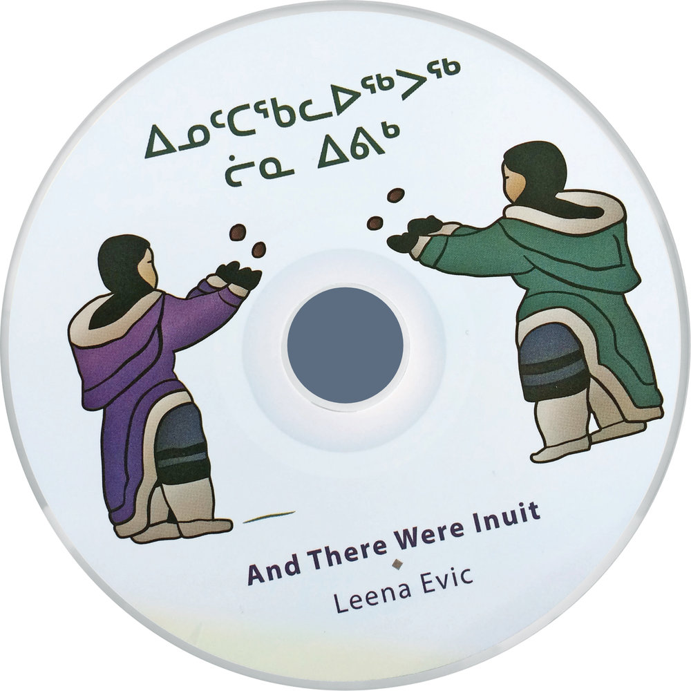 ᐃᓄᑦᑕᖃᓚᐅᖅᐳᖅInuttaqalauqpuq - Leena Evic's popular CD of children's music includes both traditional Inuktut songs and those adapted from English classics. Price: $20