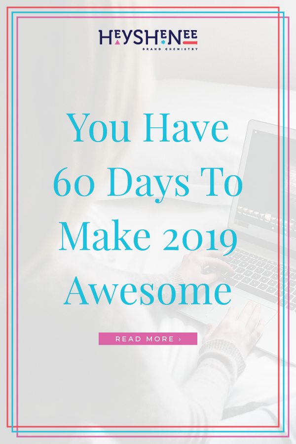 You Have 60 Days To Make 2019 Awesome V2.jpg