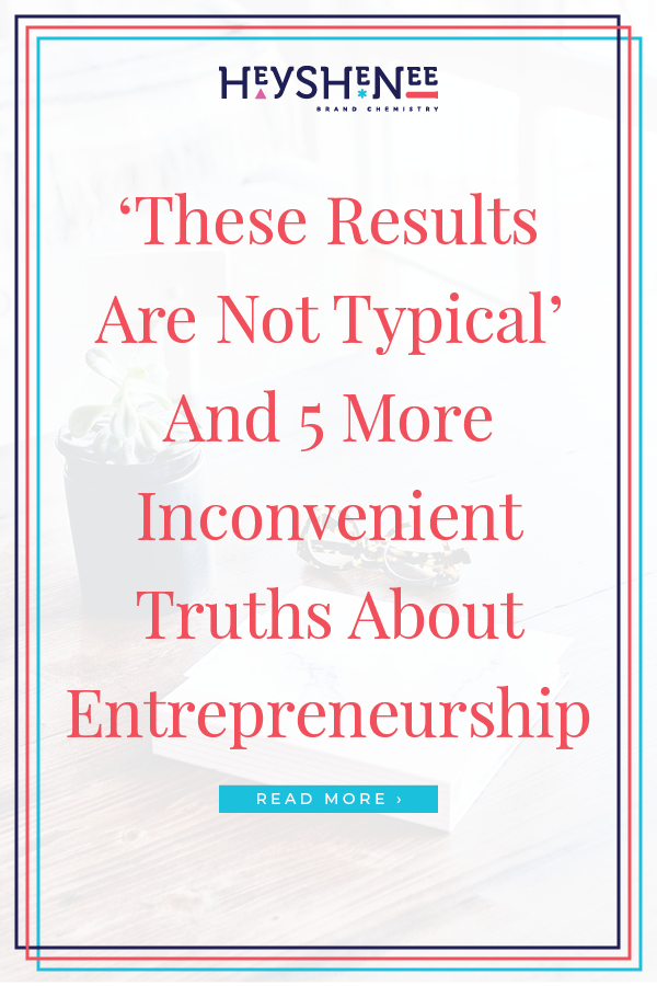 'These Results Are Not Typical' And 5 More Inconvenient Truths About Entrepreneurship Pin2.jpg