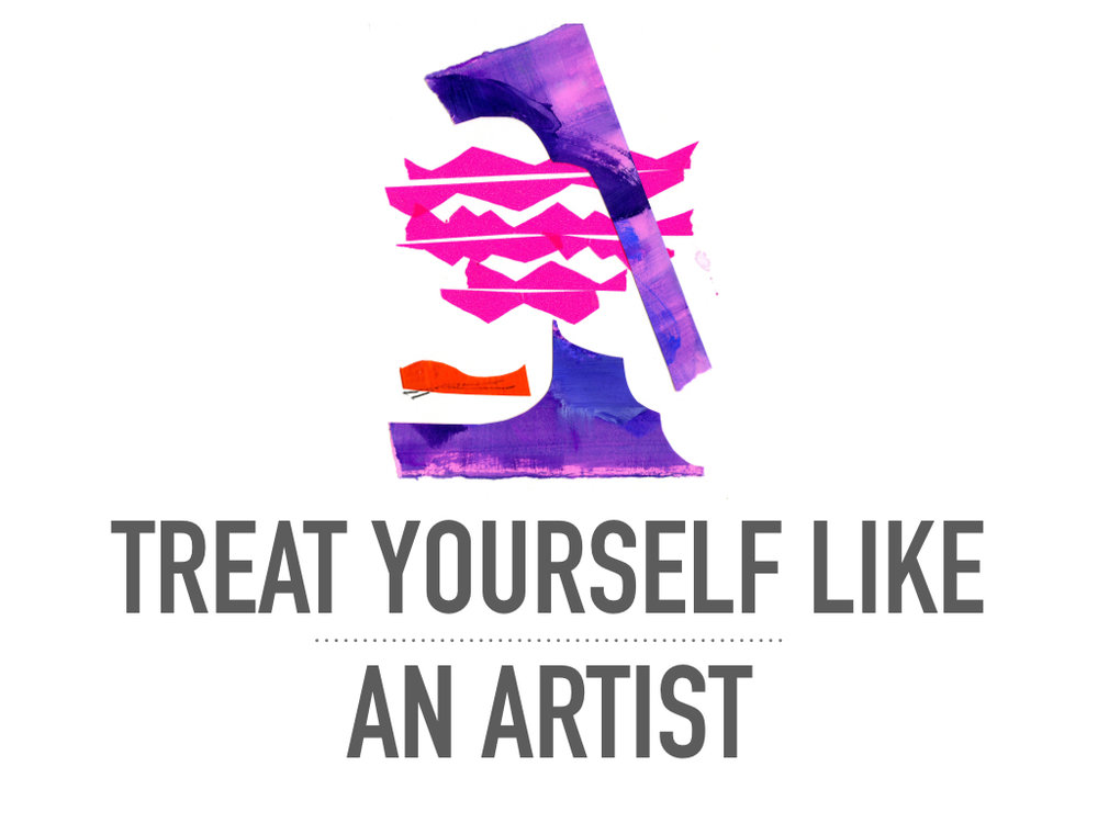 Treat Yourself Like An Artist .001.jpeg