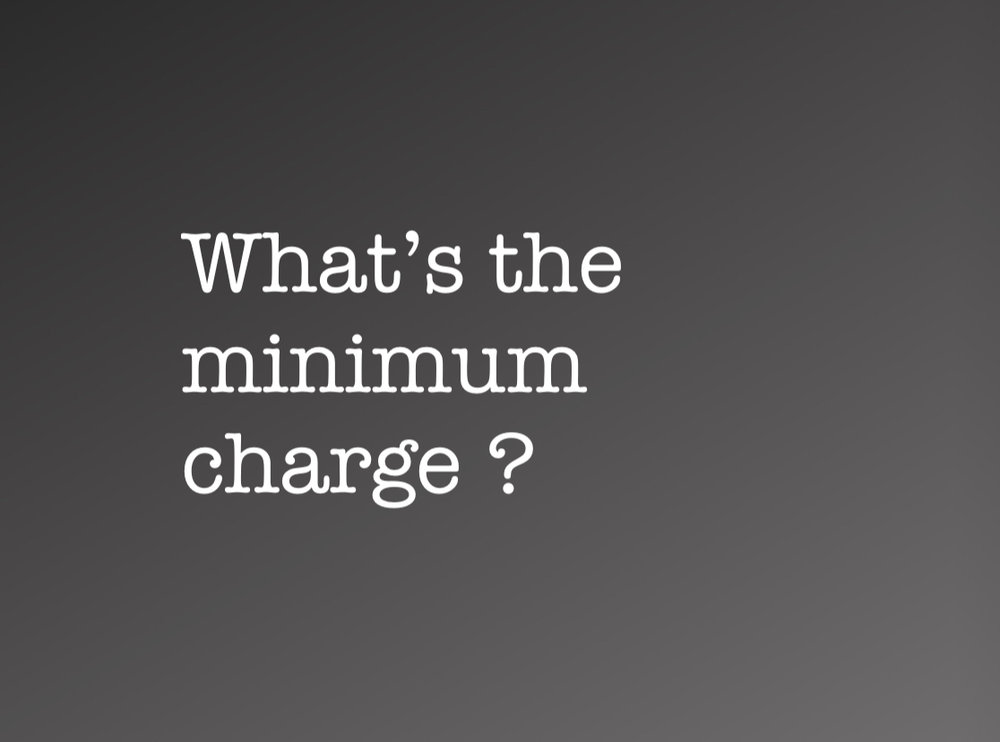 - Our minimum charge is $100.