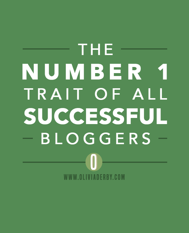 oliviaderbydotcom_blogging_the-number-1-trait-of-successful-bloggers.png