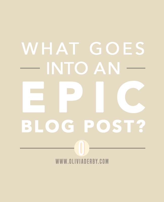 oliviaderbydotcom_blogging_what-goes-into-an-epic-blog-post.png