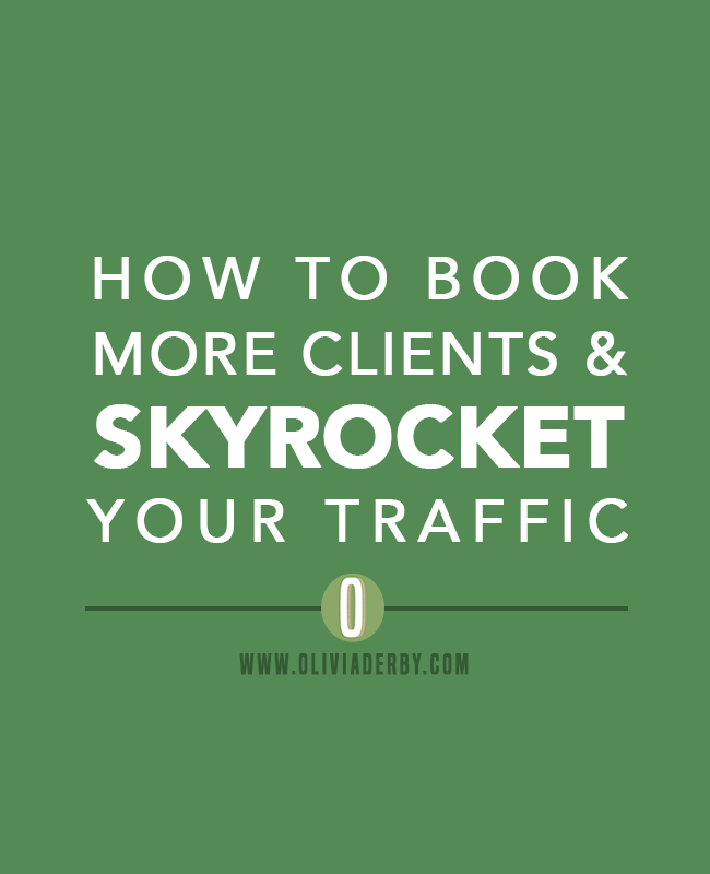 oliviaderbydotcom_blogging_how-to-book-more-clients-and-skyrocket-your-traffic.png