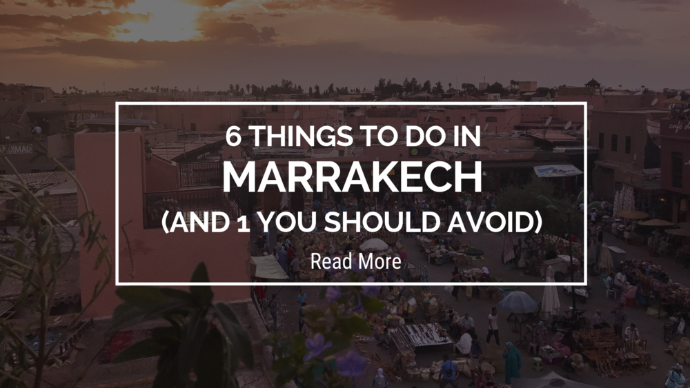 6 Things to Do in Marrakech