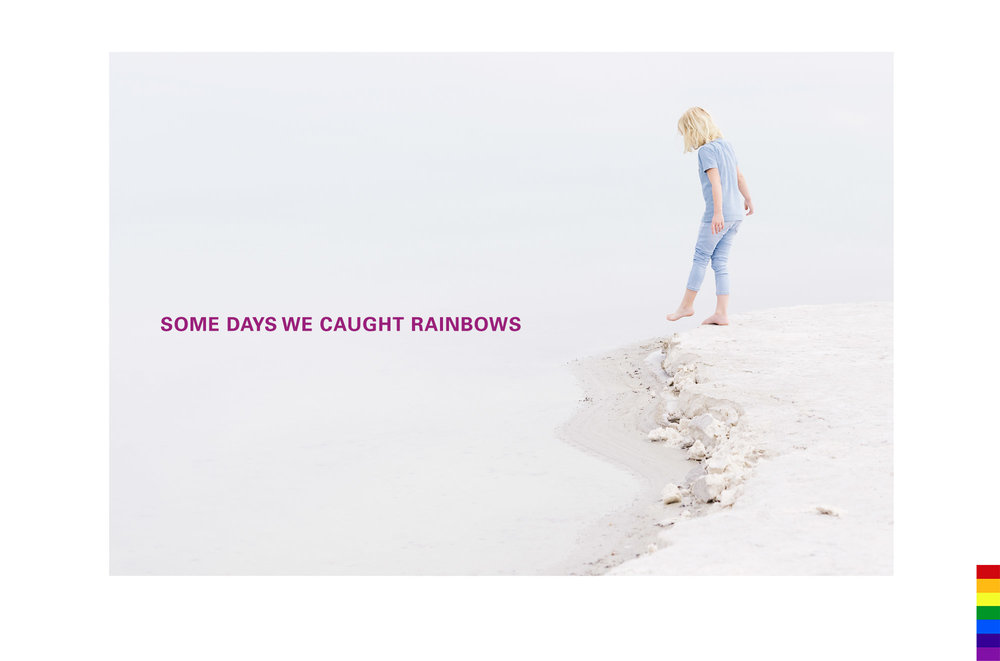 Some Days We Caught Rainbows (2009- )
