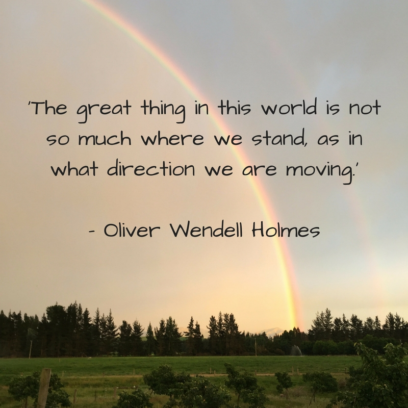 'The great thing in this world is not so much where we stand, as in what direction we are moving.' - Oliver Wendell Holmes.jpg
