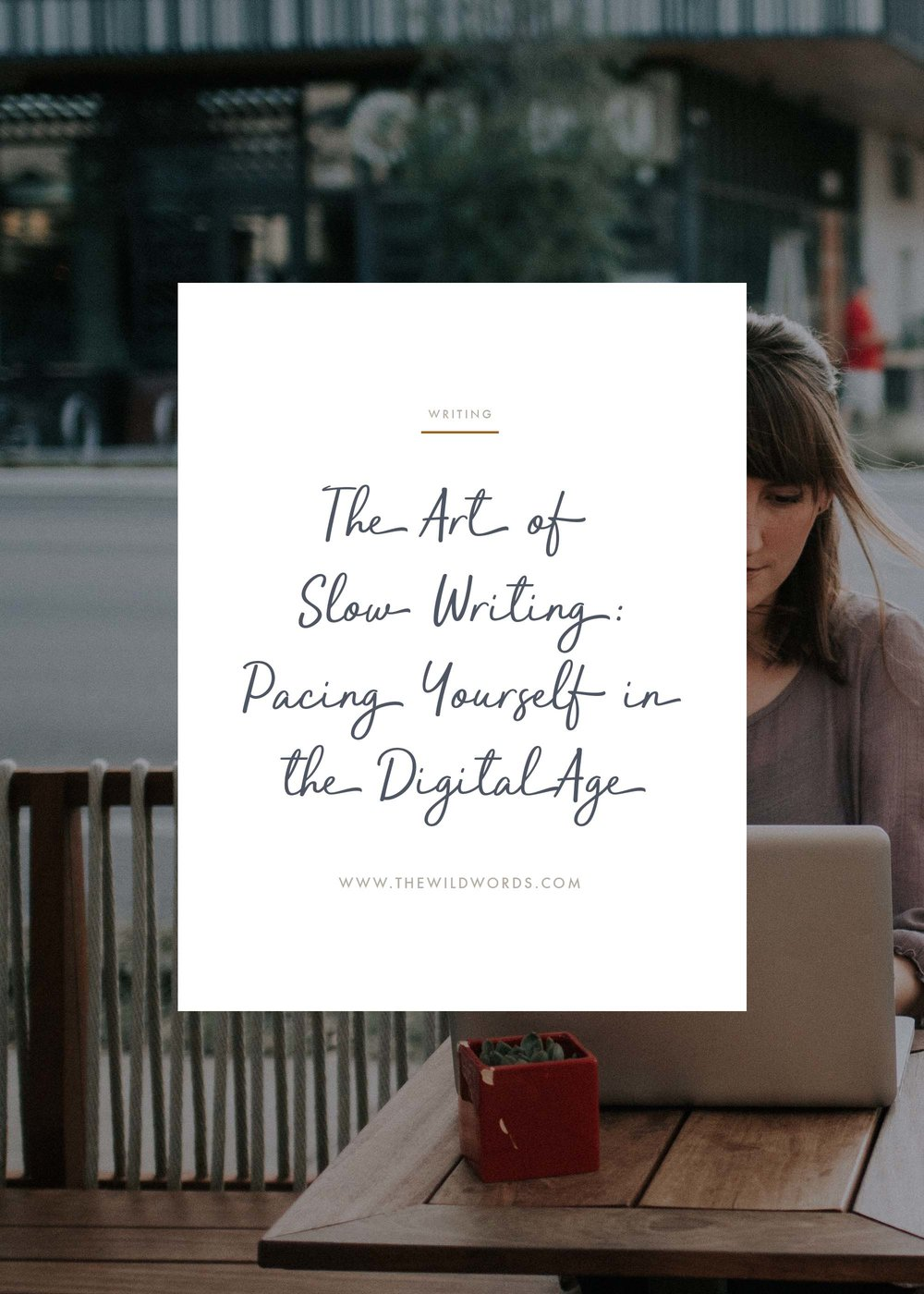 The Art of Slow Writing | Wild Words