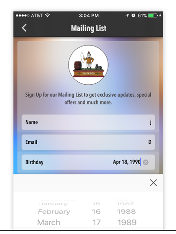 MAILING LIST - Gather contact information from app users so that updates and special offers can be communicated easily and efficiently.