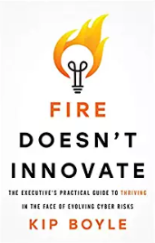 Fire Doesn't Innovate.pngFire Doesn't Innovate: The Executive's Practical Guide to Thriving in the Face of Evolving Cyber Risks