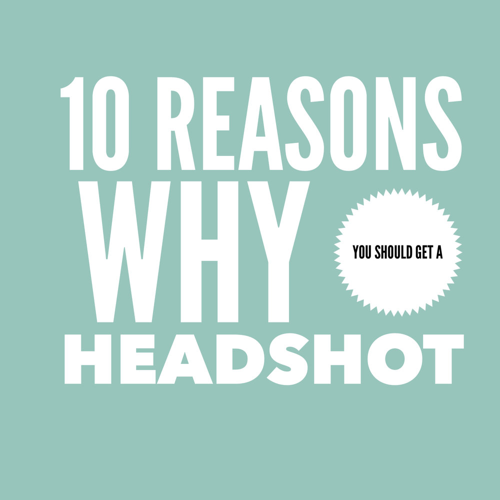 10 Reasons Why You Should Get a Headshot