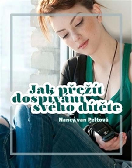 Jak přežít dospívání svého dítěte   Nancy van Peltová   Koupit zde >