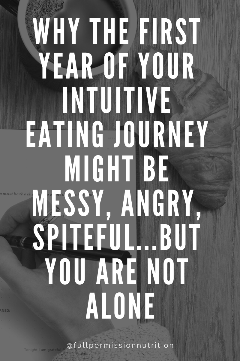 Why the first year of your intuitive eating journey might be messy, angry, spiteful...but worth it.png