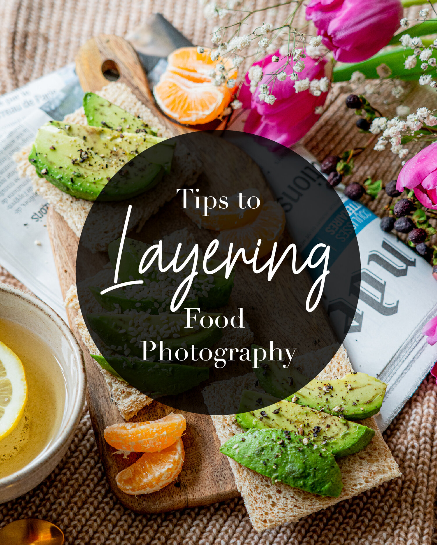Tell Stories By Layering Your Food Photography April Rotelli