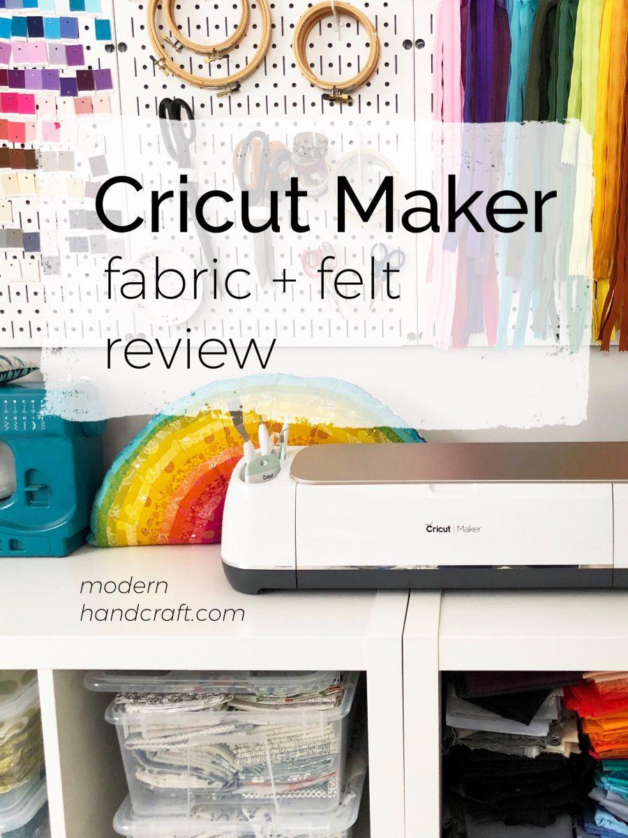 Cricut Maker Review / Fabric + Felt test — Modern Handcraft