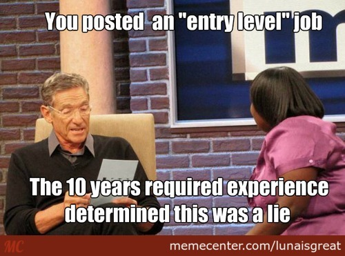 AN ENTRY LEVEL JOB SHOULD NOT REQUIRE EXPERIENCE WUT EVEN