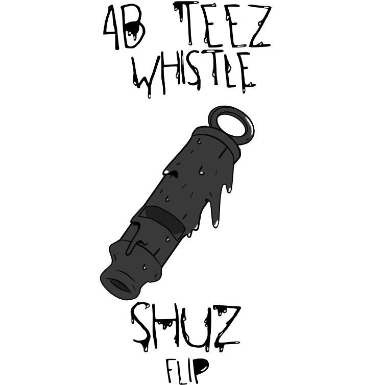 4B & Teez - Whistle (SHUZ Flip)