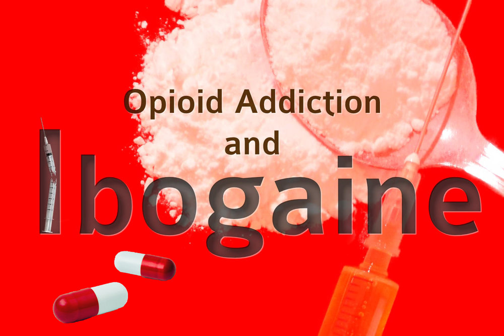 Opioid Addiction and Ibogaine3.jpg
