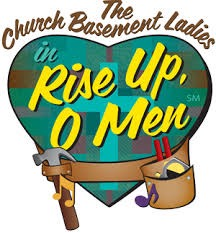 Church Basement Ladies - Rise Up O' Men - Friday, October 11, 2019
