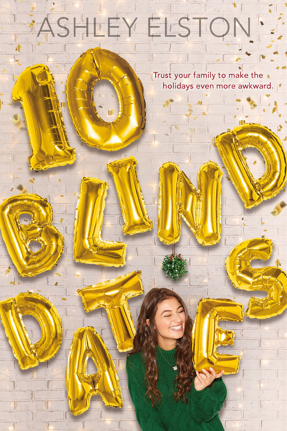 10 BLIND DATES - Pre-order from:Amazon | Barnes & Noble | Books-A-Million | Indie Bound | GooglePlaySophie wants one thing for Christmas-a little freedom from her overprotective parents. So when they decide to spend Christmas in South Louisiana with her very pregnant older sister, Sophie is looking forward to some much needed private (read: make-out) time with her long-term boyfriend, Griffin. Except it turns out that Griffin wants a little freedom from their relationship. Cue devastation.Heartbroken, Sophie flees to her grandparents' house, where the rest of her boisterous extended family is gathered for the holiday. That's when her nonna devises a (not so) brilliant plan: Over the next ten days, Sophie will be set up on ten different blind dates by different family members. Like her sweet cousin Sara, who sets her up with a hot guy at an exclusive underground party. Or her crazy aunt Patrice, who signs Sophie up for a lead role in a living nativity. With a boy who barely reaches her shoulder. And a screaming baby.When Griffin turns up unexpectedly and begs for a second chance, Sophie feels more confused than ever. Because maybe, just maybe, she's started to have feelings for someone else . . . Someone who is definitely not available.This is going to be the worst Christmas break ever... or is it?