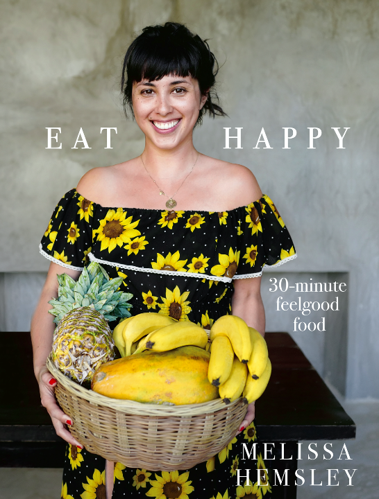 TALKING WITH MELISSA HEMSLEY ALL ABOUT EAT HAPPY 30 MINUTE FEEL GOOD FOOD