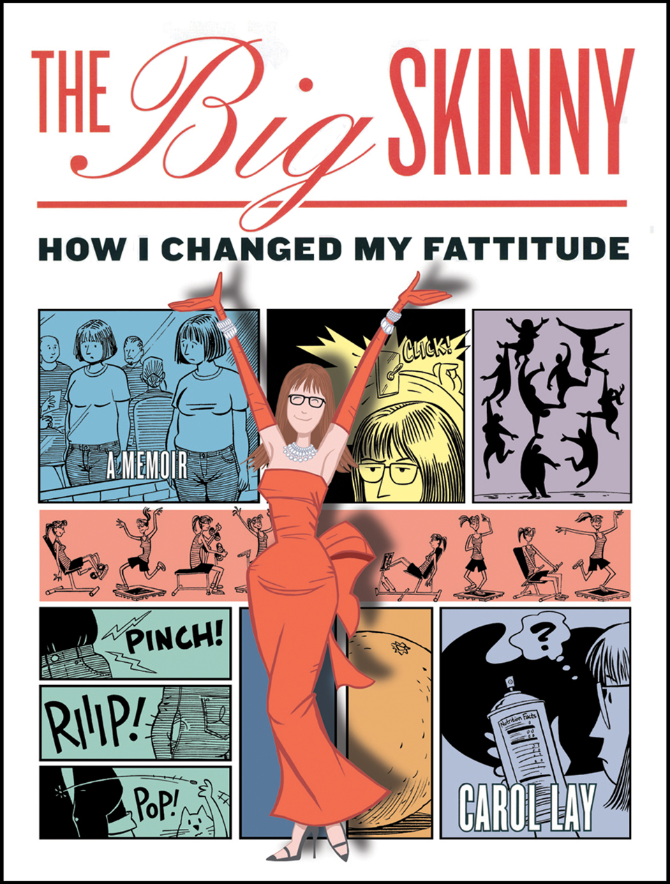 The Big Skinny: How I Changed My Fattitude - A cartoon diet book – part memoir – that advocates healthy choices. 208 pages in full color from Villard, an imprint of Random House, 2008.