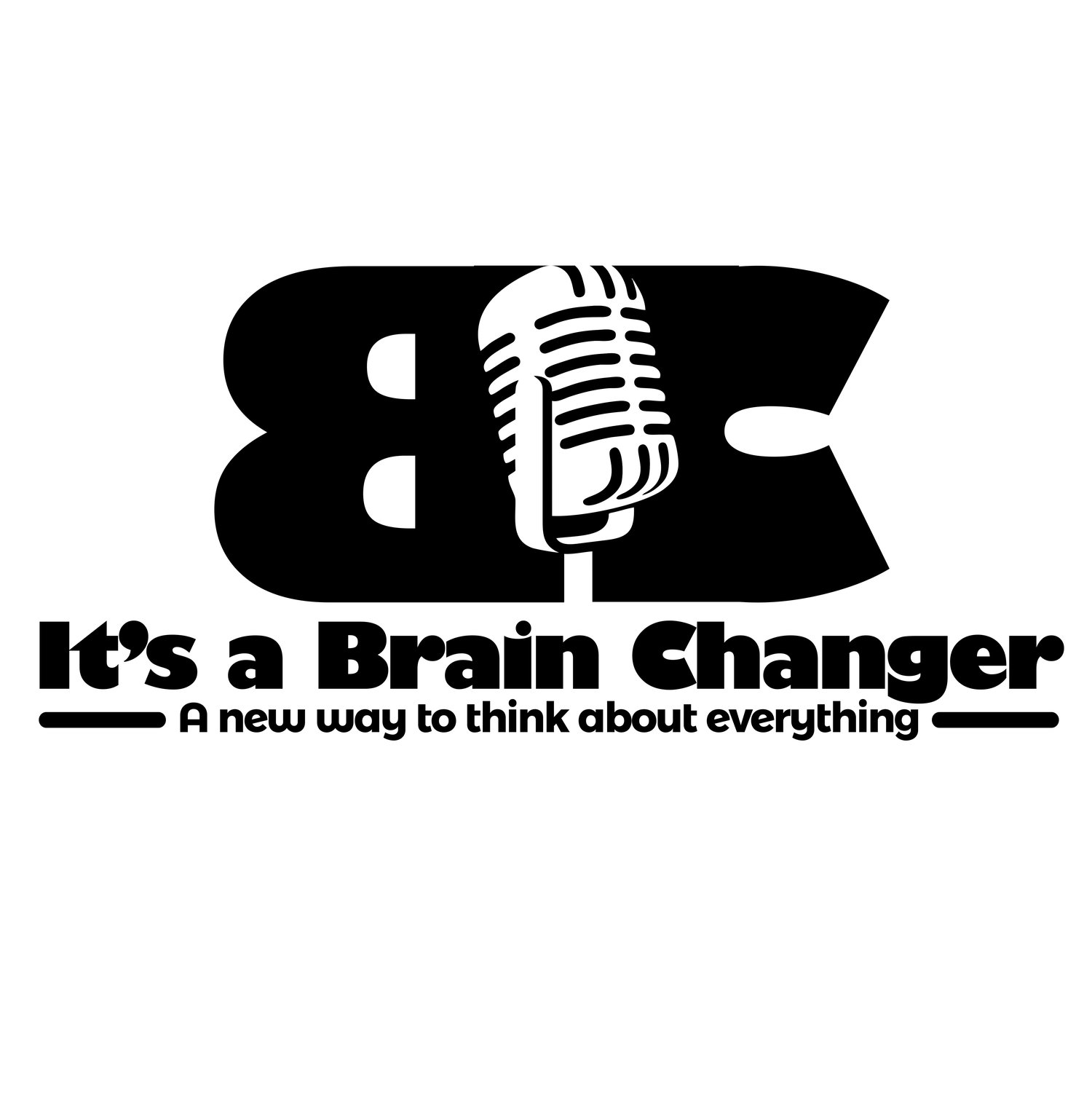 It's a Brain Changer Podcast--A new way to think about everything!