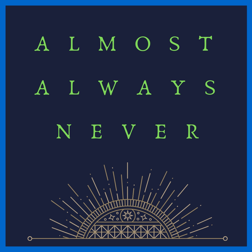 - Welcome to the Almost Always Never podcast website! The inaugural episodes of the podcast have a new launch date- the introduction episode and three more should be available beginning January 19, 2019.  It's a few months later than planned, but I've got a blog post about the process and some good developments that have kept this project on the back burner for a bit.Visit the Subscribe page to sign up for the Monthly Newsletter, released the first Thursday of each month, and the Picture Book Newsletter, released the third Saturday of each month.