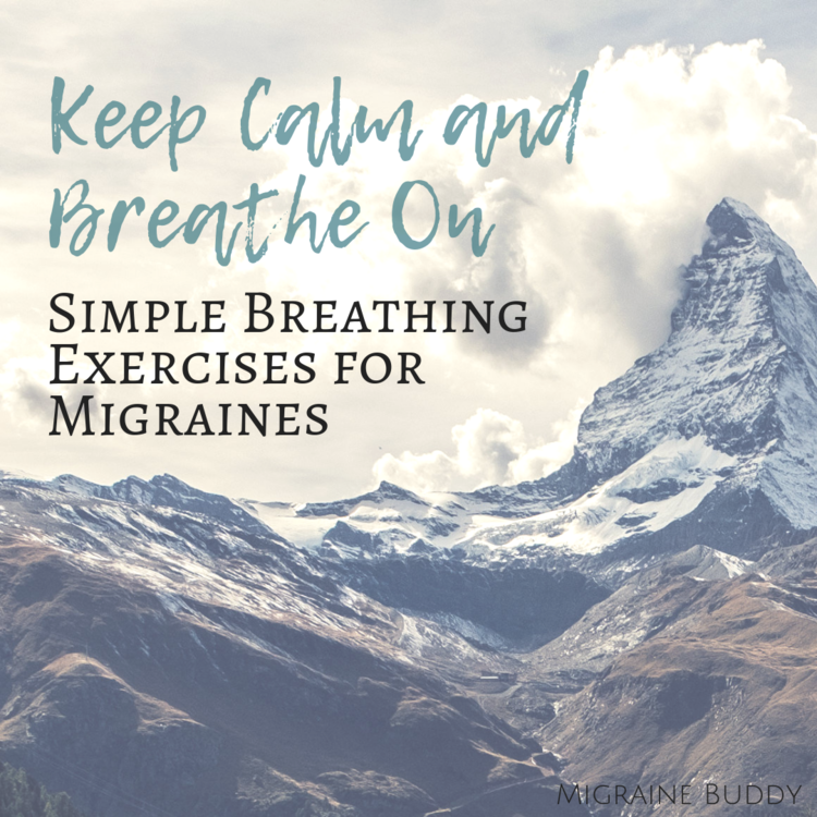 Keep Calm and Breathe On - Simple Breathing Exercises for Migraines