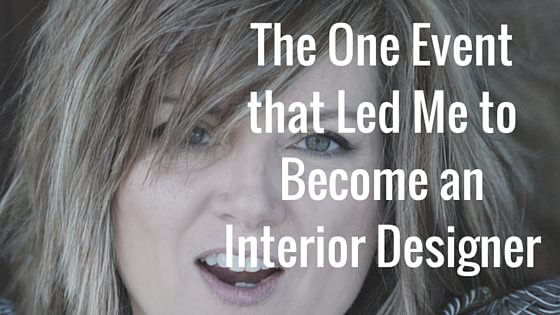 The One Event that Led Me to Become An Interior Designer