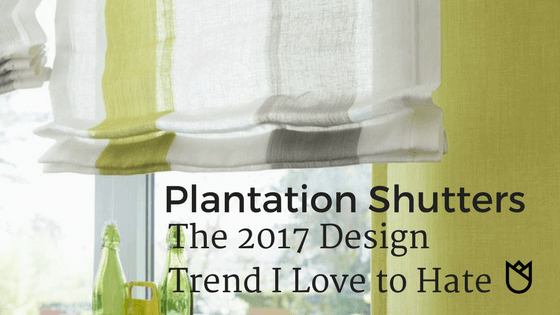 Plantation Shutters - the 2017 Design Trend I Love to Hate