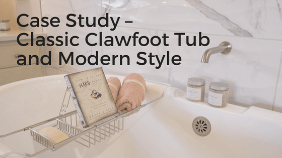blog title Case Study – Classic Clawfoot Tub and Modern Style-stockton-interior-designer