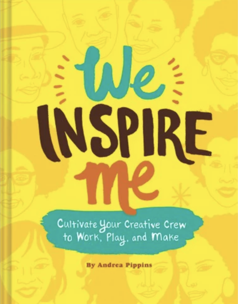 Pippins, Andrea. We Inspire Me : Cultivate Your Creative Crew to Work, Play, and Make