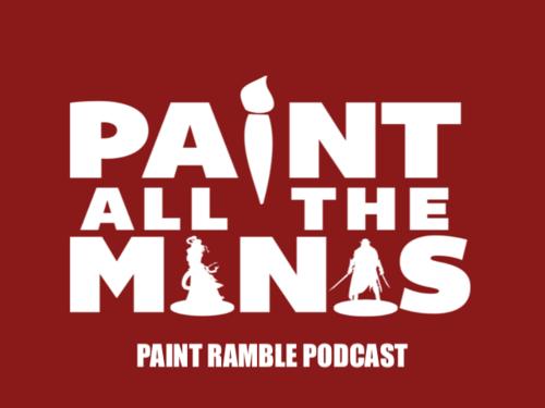 Paint All The Minis - Podcast: PATM Paint Ramble