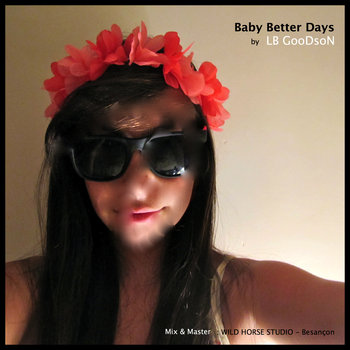 LB Goodson / Baby Better Days -