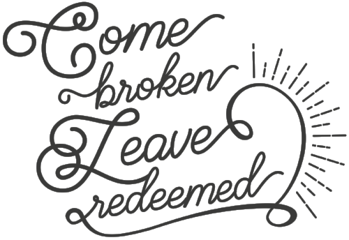 Come broken, leave redeemed motto