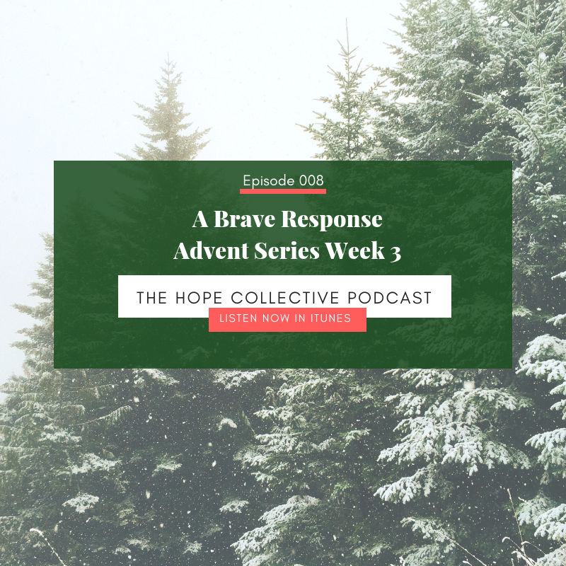 A Brave Response - Advent Series Week 3 - The Hope Collective Podcast